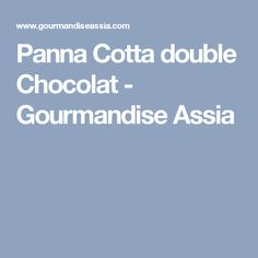 Panna Cotta double Chocolat - Gourmandise Assia