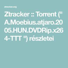 """Ztracker :: Torrent ("""" A.Moebius.atjaro.2005.HUN.DVDRip.x264-TTT """") részletei"""
