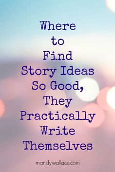 Writing inspiration for where to find story ideas so good they practically write themselves and a free eBook on what to do after you write a book.