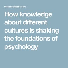 How knowledge about different cultures is shaking the foundations of psychology