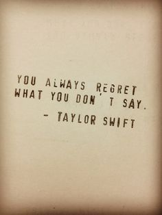 """Taylor Swift Quote. Kinda reminds me of Jo's quote from Safe Haven. """"Promise me you'll take lots of pictures. Only regret the ones you didn't take."""""""