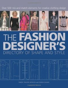 The Fashion Designer's Directory of Shape and Style: Over 500 Mix-And-Match Elements for Creative Clothing Design: Amazon.de: Simon Travers-...