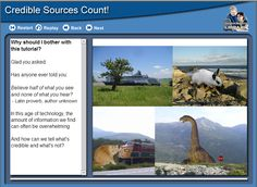 Tutorial: Credible Sources Count!  Learn how to: evaluate information with a critical eye, use criteria to determine credible web sources, spot other reliable sources and find out where to get help.