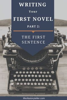 WRITING YOUR FIRST BOOK PART 2: THE FIRST SENTENCE - Life Of A Storyteller