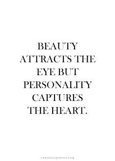 """"""" La beauté attire l'oeil mais la personnalité capture le coeur."""""""