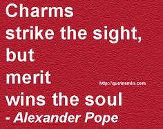 Charms strike the sight, but merit wins the soul - Alexander Pope. Old Quotes, Famous Quotes, Alexander Pope Quotes, Quality Quotes, Live Love, Wise Words, Amen, Quotations, Restoration