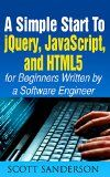 Free Kindle Book -  [Computers & Technology][Free] jQuery, JavaScript, and HTML5: A Simple Start to jQuery, JavaScript, and HTML5 (Written by a Software Engineer) (query, javascript, html5, web development, ... for beginners, jquery for dummies Book 1)