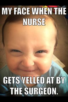 Well, only when the nurses I don't like get yelled at. Job Humor, Tech Humor, Medical Humor, Nurse Humor, Funny Qoutes, Funny Memes, Surgeon Humor, Surgical Tech, Medicine Doctor