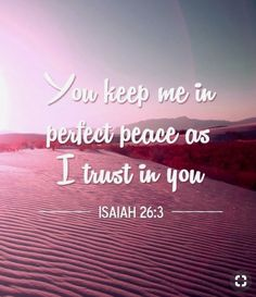 """Bible verse for March """"You keep me in perfect peace as I trust in you. Prayer Verses, Bible Verses Quotes, Bible Scriptures, Faith Quotes, Godly Quotes, Biblical Verses, Gratitude Quotes, Trust In Jesus, Trust God"""