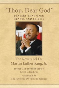 """""""Thou, Dear God"""": Prayers That Open Hearts and Spirits by Martin Luther King, Jr."""