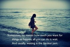 It truly is the hardest, im trying to be patient now