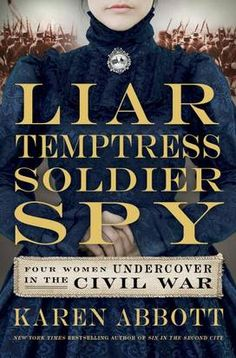 "In fact and fiction, remarkable stories of Civil War women: Reviews of The novel ""Neverhome,"" by Laird Hunt, and the history ""Liar Temptress Soldier Spy: Four Women Undercover in the Civil War,"" by Karen Abbott"