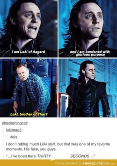 """Loki! Brother of Thor?"" I have been here THIRTY seconds..."