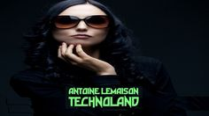Antoine LeMaison brings you Technoland a techno set with some of the best techno tracks