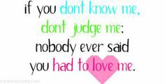 Sayings And Quotes About Haters | Nobody ever said you had to love me.