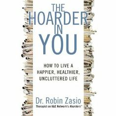 The Hoarder in You: How to Live a Happier, Healthier, Uncluttered Life: Robin Zasio: 9781609618964: Books - Amazon.ca