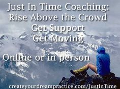 If you need some support, clarity or just have a few business questions, you can get answers without a big commitment. Check it out at http://createyourdreampractice.com/JustInTime
