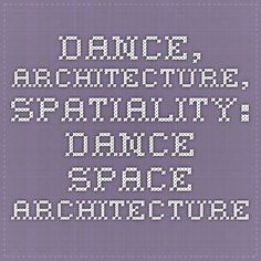 Dance, architecture, spatiality: Dance - space - architecture