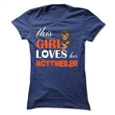 This Girl Loves Her rottweiler - make your own shirt #loose tee #victoria secret hoodie