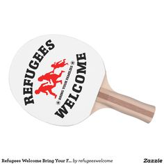 Refugees Welcome Bring Your Family Ping Pong Paddle #refugees #refugeeswelcome #refugeecrisis