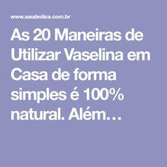 As 20 Maneiras de Utilizar Vaselina em Casa de forma simples é 100% natural. Além…
