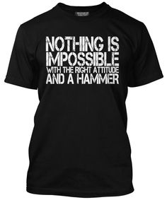 Nothing is Impossible With the Right Attitude and a Hammer Mens Black T-Shirt (Small) - Nothing is impossible birthday gift present idea retirement tshirt fathers day dad father grandad grandfather DIY enthusiast grandpa builder construction funny slogan
