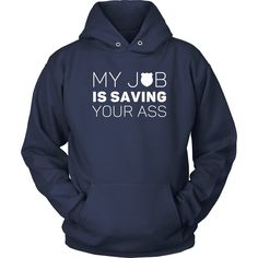 If you are a proud Policeman & Police officer then My job is saving your ass tee or hoodie is for you! Funny Law Enforcement design t-shirts & clothing.
