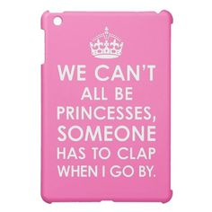 Hot Pink We Can't All Be Princesses humorous iPad Mini Case