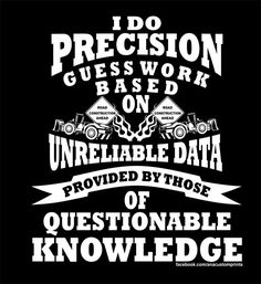 Precision Guesswork - Equipment Operator by AnACustomPrints on Etsy Funny Quotes, Life Quotes, Funny Memes, Jokes, Hilarious, Badass Quotes, Gangsta Quotes, Truck Memes, Top Memes