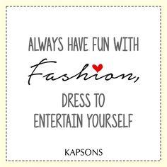Saturday fashion dose!!! #Weekend #FashionQuotes #Kapsons