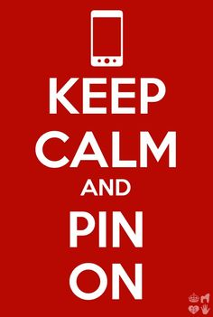 Keep Calm And Pin On:)