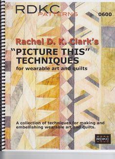 """Picture This"" Techniques for Wearable Art & Quilts Rachel Clark, Art Clothing, Vest Pattern, Book Quilt, Coat Patterns, Quilt Tutorials, Textile Art, Wearable Art, Quilting"
