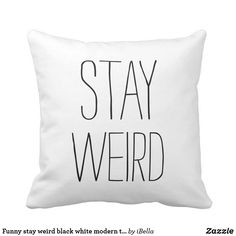 Funny stay weird black white modern trendy humor throw pillow