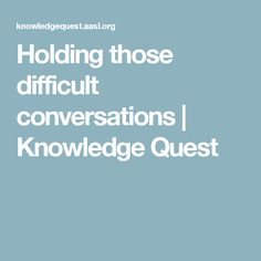 Holding those difficult conversations | Knowledge Quest
