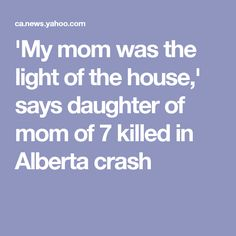 'My mom was the light of the house,' says daughter of mom of 7 killed in Alberta crash