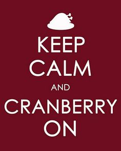 Keep Calm Poster: Keep calm and cranberry on. Thanksgiving