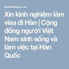 Xin kinh nghiệm làm visa đi Hàn | Cộng đồng người Việt Nam sinh sống và làm việc tại Hàn Quốc
