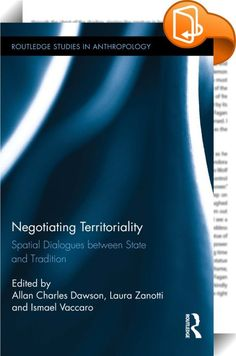 Negotiating Territoriality    ::  This edited collection disrupts dominant narratives about space, states, and borders, bringing comparative ethnographic and geographic scholarship in conversation with one another to illuminate the varied ways in which space becomes socialized via political, economic, and cognitive appropriation. Societies must, first and foremost, do more than wrangle over ownership and land rights — they must dwell in space. Yet, historically the interactions between...