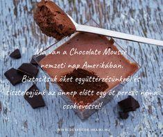 """""""Ma van a Chocolate Mousse nemzeti nap Amerikában. Biztosítsuk őket együttérzésünkről és tisztelegjünk az ünnep előtt egy öt perces néma csokievéssel!"""" Deli Adél - national chocolate mousse day USA -  #chocolatemousseday #debrecenimami Nap, Okra, Mousse, Desserts, Food, America, Tailgate Desserts, Deserts, Gumbo"""