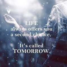 Life always offers you a second chance. It's called Tomorrow :)