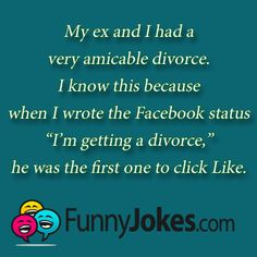 Divorce Joke ~ Thank God that I have never been divorced, but unfortunately, a lot of my close friends have.  I have been married to my funny honey for 30 yrs.  I am pinning this in honor of my divorced friends, who I know that like me, they will find this to be hilarious!  :)