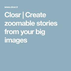 Closr | Create zoomable stories from your big images