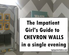 Laptops to Lullabies: The impatient girl's guide to chevron walls in a single evening