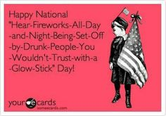 Have fun, be safe, and try to keep all your fingers on the 4th!