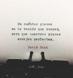 En cuántas piezas me he tenido que romper, para que nuestras piezas encajen perfectas. - David Sant