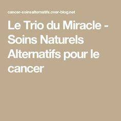 Le Trio du Miracle - Soins Naturels Alternatifs pour le cancer
