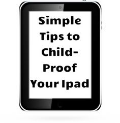 Simple tips and tricks to child-proof your ipad!