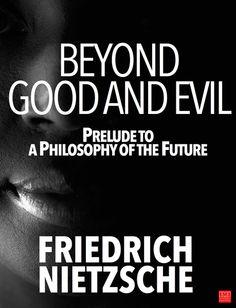 Beyond Good and Evil: Prelude to a Philosophy of the Future (German: Jenseits von Gut und Böse: Vorspiel einer Philosophie der Zukunft) is a book by philosopher