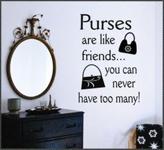 Purses Are Like Friends You Can Never Have Too Many Quotes