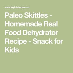 Paleo Skittles - Homemade Real Food Dehydrator Recipe - Snack for Kids